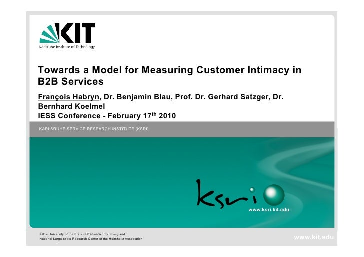 Towards a Model for Measuring Customer Intimacy in B2B Services François Habryn, Dr. Benjamin Blau, Prof. Dr. Gerhard Satz...