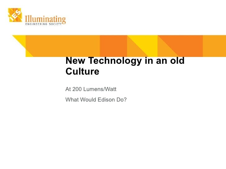 New Technology in an old Culture At 200 Lumens/Watt What Would Edison Do?