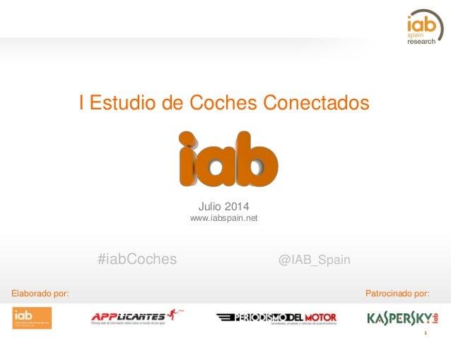 1 I Estudio de Coches Conectados Julio 2014 www.iabspain.net Patrocinado por:Elaborado por: #iabCoches @IAB_Spain