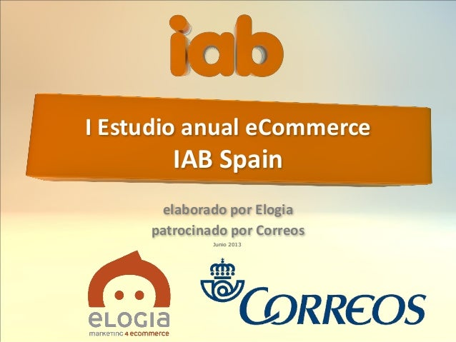 I Estudio anual eCommerce IAB Spain elaborado por Elogia patrocinado por Correos Junio 2013