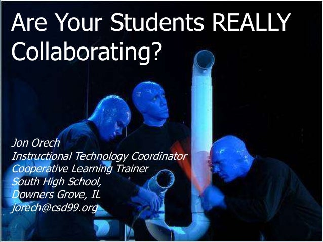 Are Your Students REALLY Collaborating? Jon Orech Instructional Technology Coordinator Cooperative Learning Trainer South ...