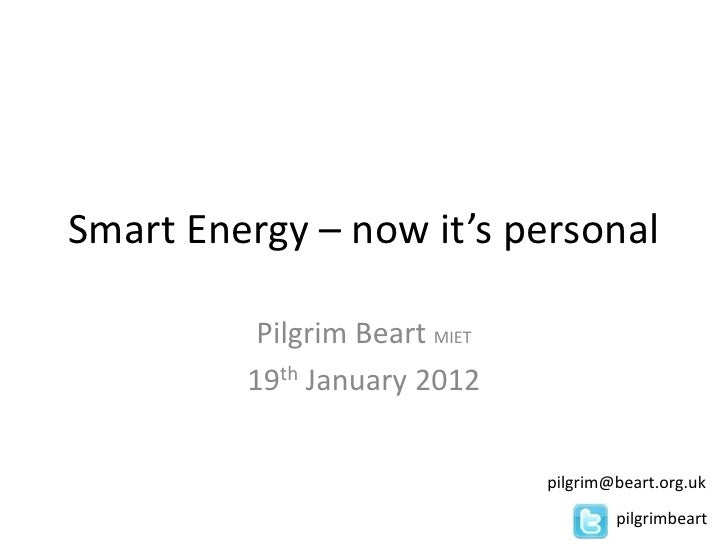 Smart Energy – now it's personal          Pilgrim Beart MIET         19th January 2012                               pilgr...