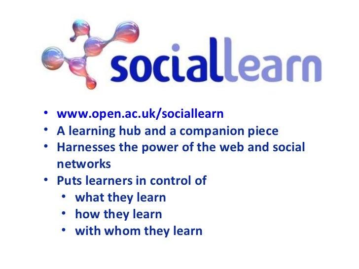 <ul><li>www.open.ac.uk/sociallearn </li></ul><ul><li>A learning hub and a companion piece </li></ul><ul><li>Harnesses the ...