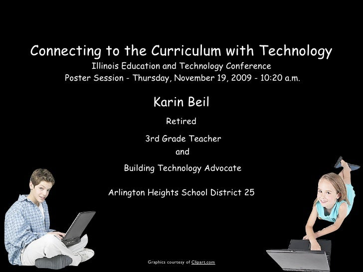 Connecting to the Curriculum with Technology            Illinois Education and Technology Conference      Poster Session -...