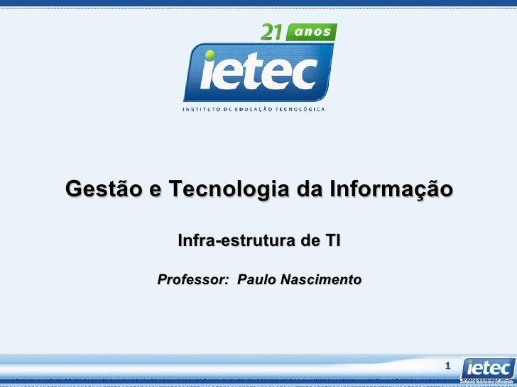 Gestão e Tecnologia da Informação Infra-estrutura de TI Professor:  Paulo Nascimento