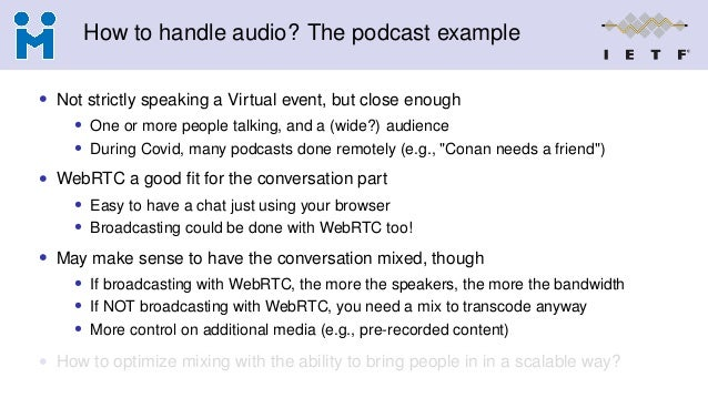 How to handle audio? The podcast example • Not strictly speaking a Virtual event, but close enough • One or more people ta...