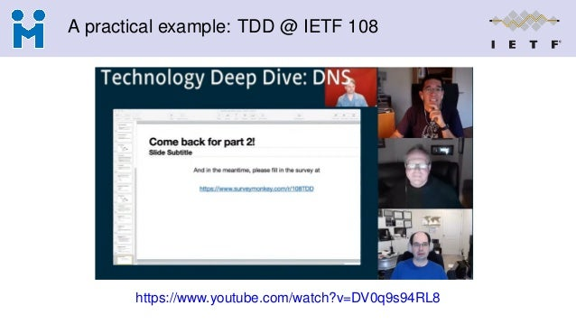 A practical example: TDD @ IETF 108 https://www.youtube.com/watch?v=DV0q9s94RL8