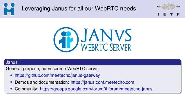 Leveraging Janus for all our WebRTC needs Janus General purpose, open source WebRTC server • https://github.com/meetecho/j...