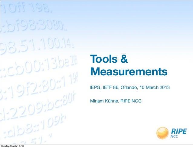 Tools &                       Measurements                       IEPG, IETF 86, Orlando, 10 March 2013                    ...