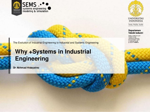The Evolution of Industrial Engineering to Industrial and Systems Engineering Why +Systems in Industrial Engineering Dr Ak...