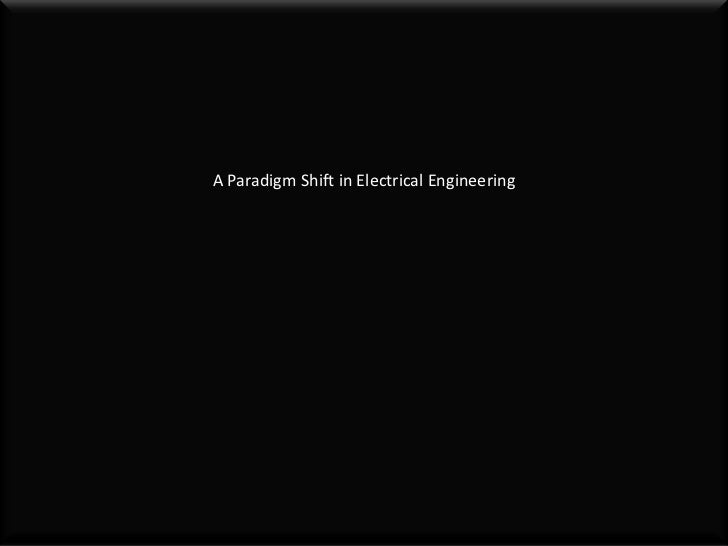 A Paradigm Shift in Electrical Engineering