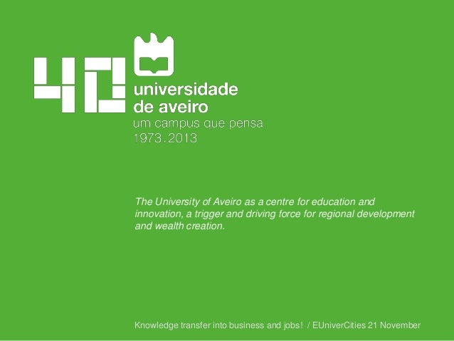 The University of Aveiro as a centre for education and innovation, a trigger and driving force for regional development an...