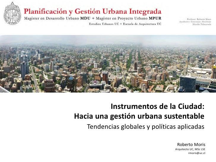 Instrumentos de la Ciudad: Hacia una gestión urbana sustentable    Tendencias globales y políticas aplicadas              ...