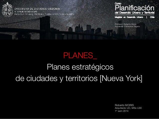 Roberto MORIS Arquitecto UC, MSc LSE 1º sem 2014 PLANES_ Planes estratégicos de ciudades y territorios [Nueva York]  Magís...