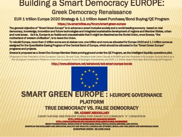 SMART GREEN EUROPE : I-EUROPE GOVERNANCE PLATFORM TRUE DEMOCRACY VS. FALSE DEMOCRACY DR. AZAMAT ABDOULLAEV SMART NATIONS I...