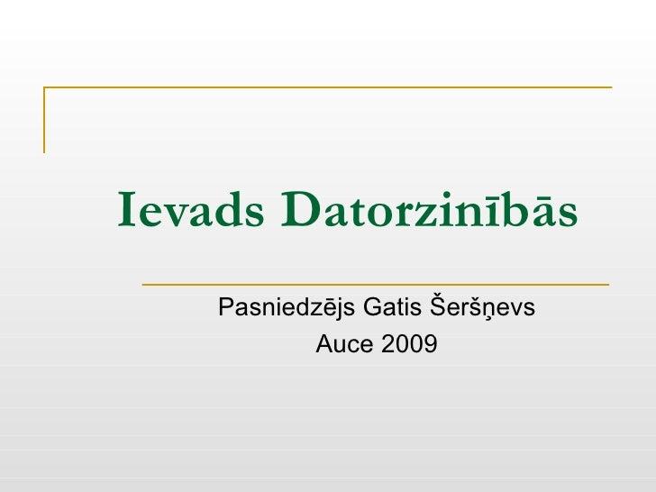 Ievads Datorzinībās Pasniedzējs Gatis Šeršņevs Auce 2009