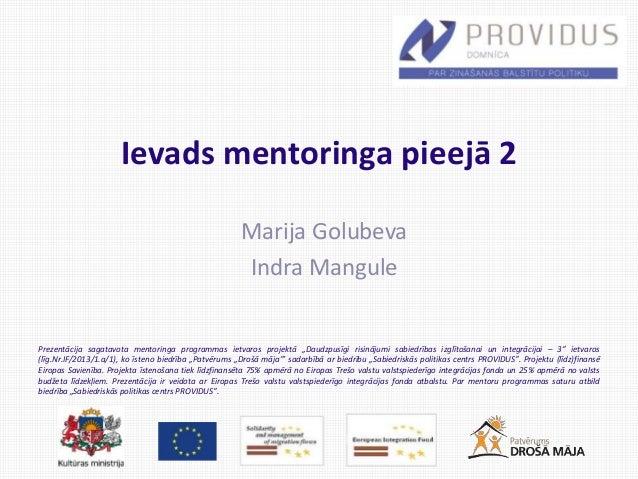"""Prezentācija sagatavota mentoringa programmas ietvaros projektā """"Daudzpusīgi risinājumi sabiedrības izglītošanai un integr..."""