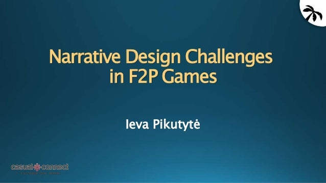 Narrative Design Challenges in F2P Games Ieva Pikutytė