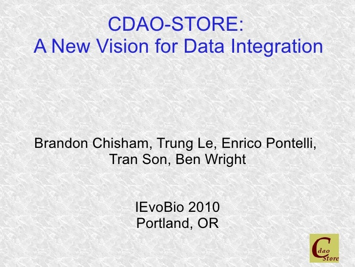 CDAO-STORE: A New Vision for Data Integration    Brandon Chisham, Trung Le, Enrico Pontelli,           Tran Son, Ben Wrigh...