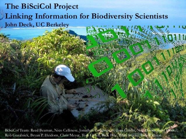 The BiSciCol ProjectLinking Information for Biodiversity ScientistsJohn Deck, UC BerkeleyBiSciCol Team: Reed Beaman, Nico ...