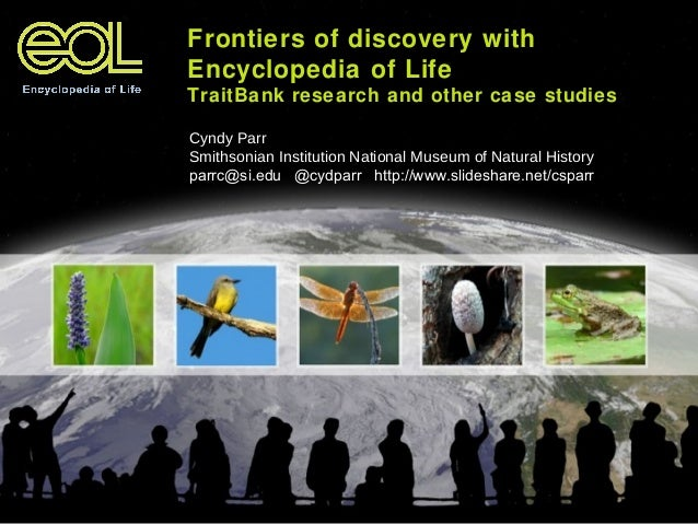 Frontiers of discovery with Encyclopedia of Life TraitBank research and other case studies Cyndy Parr Smithsonian Institut...