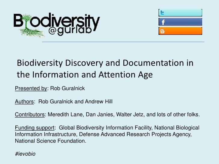 Biodiversity Discovery and Documentation in the Information and Attention Age<br />Presented by: Rob Guralnick<br />Author...