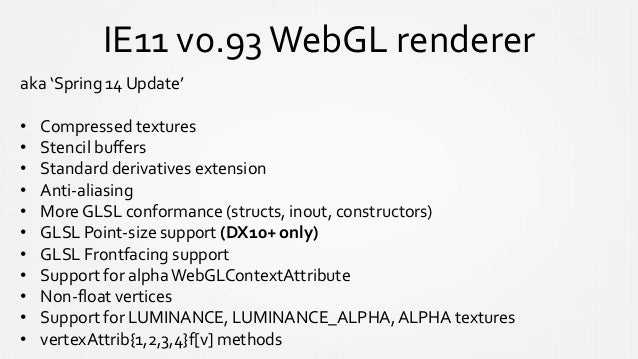 IE11 v0.94WebGL renderer aka 'Summer 14 Update', ships onTuesday • Instancing extension (DX10+ only) • failIfMajorPerforma...