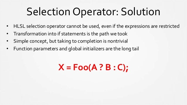 Selection Operator: Solution • HLSL selection operator cannot be used, even if the expressions are restricted • Transforma...