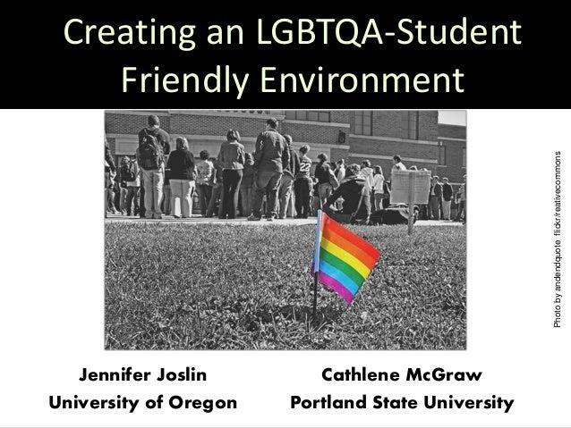 Creating an LGBTQA-Student Friendly Environment Cathlene McGraw Portland State University Jennifer Joslin University of Or...