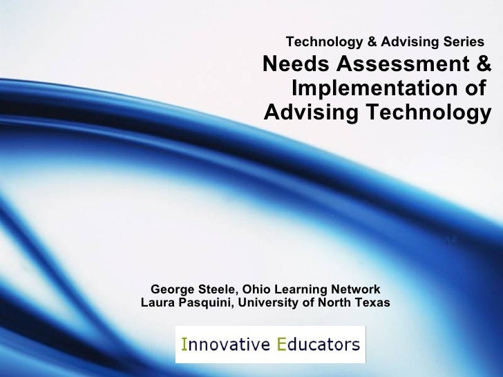 George Steele, Ohio Learning Network Laura Pasquini, University of North Texas Technology & Advising Series   Needs Assess...