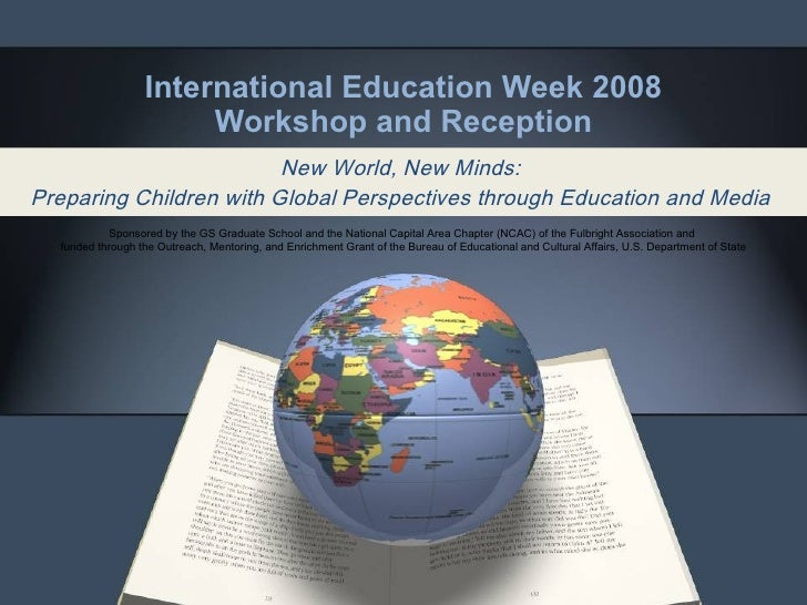 International Education Week 2008 Workshop and Reception New World, New Minds:  Preparing Children with Global Perspective...