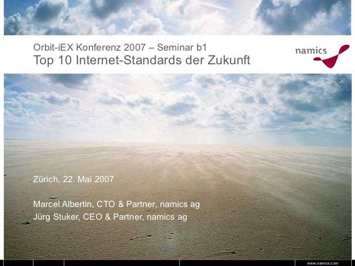 Orbit-iEX Konferenz 2007 – Seminar b1 Top 10 Internet-Standards der Zukunft  Zürich, 22. Mai 2007 Marcel Albertin, CTO & P...