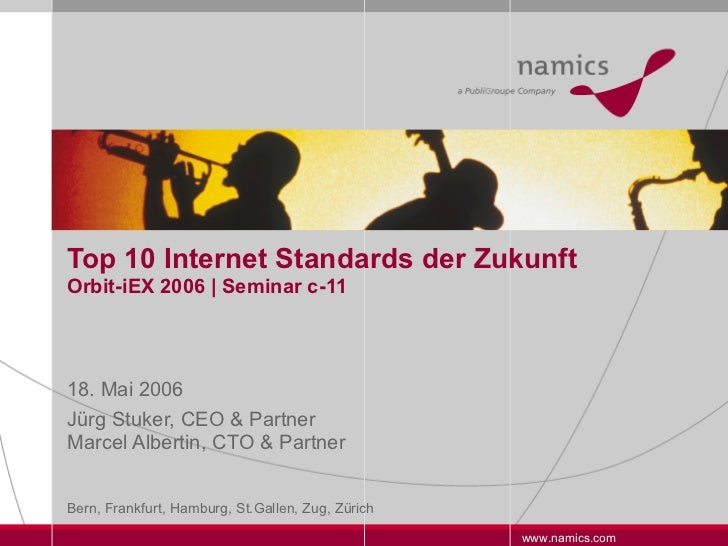Top 10 Internet Standards der Zukunft Orbit-iEX 2006 | Seminar c-11 18. Mai 2006 Jürg Stuker, CEO & Partner Marcel Alberti...