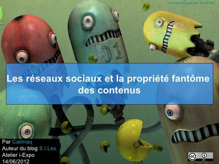 Par nunodrigues.net. CC-BY-NC Les réseaux sociaux et la propriété fantôme               des contenusPar CalimaqAuteur du b...