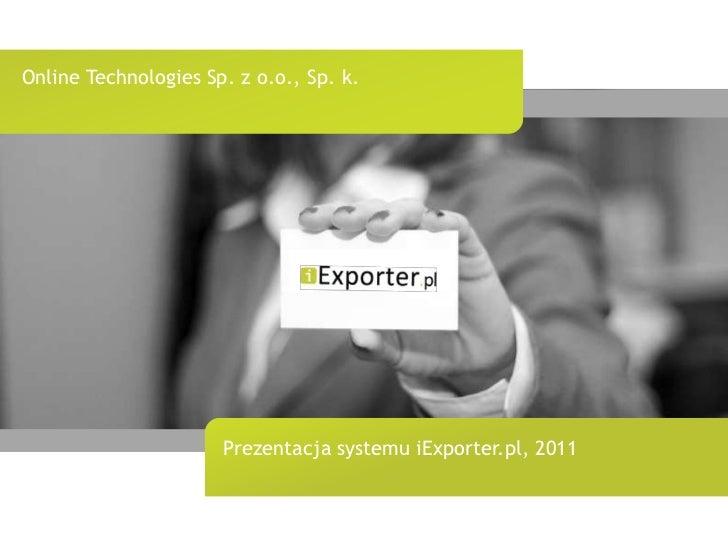 Online Technologies Sp. z o.o., Sp. k.<br />Prezentacja systemu iExporter.plLuty 2011 <br />