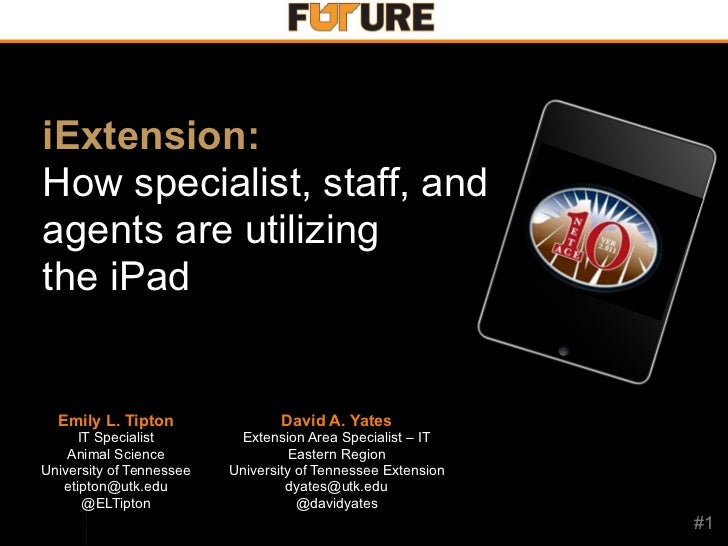 iExtension:How specialist, staff, andagents are utilizingthe iPad  Emily L. Tipton                 David A. Yates     IT S...