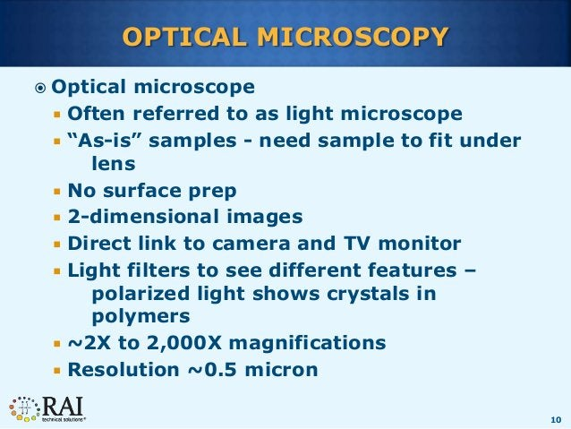 """10 OPTICAL MICROSCOPY  Optical microscope  Often referred to as light microscope  """"As-is"""" samples - need sample to fit ..."""