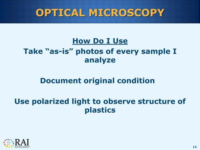 "12 OPTICAL MICROSCOPY How Do I Use Take ""as-is"" photos of every sample I analyze Document original condition Use polarized..."