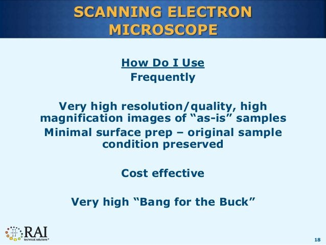 """18 SCANNING ELECTRON MICROSCOPE How Do I Use Frequently Very high resolution/quality, high magnification images of """"as-is""""..."""