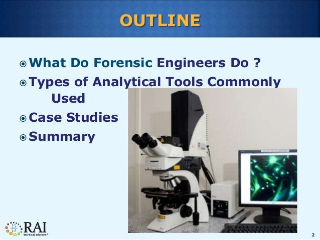2 OUTLINE  What Do Forensic Engineers Do ?  Types of Analytical Tools Commonly Used  Case Studies  Summary