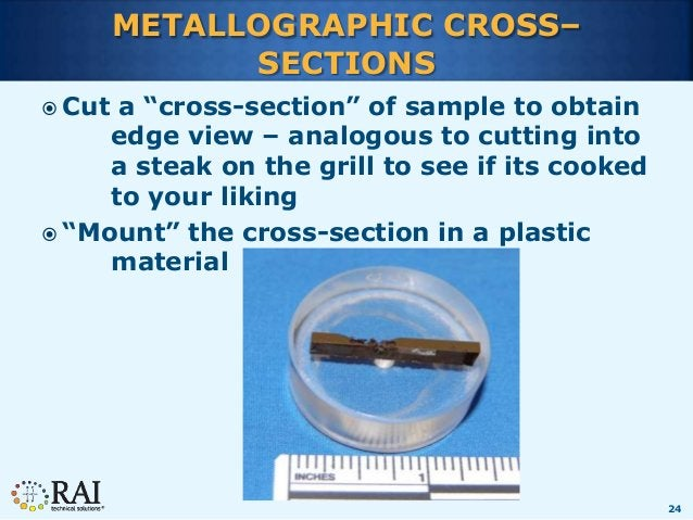 """24 METALLOGRAPHIC CROSS– SECTIONS  Cut a """"cross-section"""" of sample to obtain edge view – analogous to cutting into a stea..."""