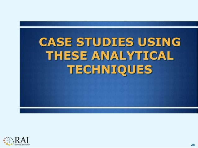 28 CASE STUDIES USING THESE ANALYTICAL TECHNIQUES