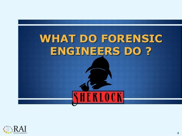 3 WHAT DO FORENSIC ENGINEERS DO ?