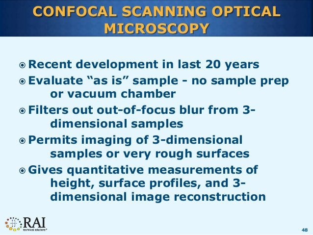 """48 CONFOCAL SCANNING OPTICAL MICROSCOPY  Recent development in last 20 years  Evaluate """"as is"""" sample - no sample prep o..."""