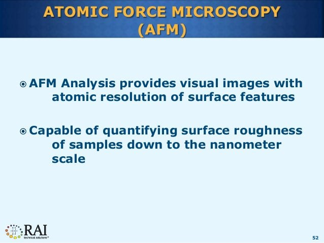 52 ATOMIC FORCE MICROSCOPY (AFM)  AFM Analysis provides visual images with atomic resolution of surface features  Capabl...