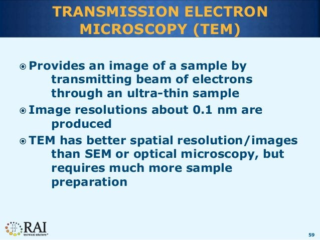 59 TRANSMISSION ELECTRON MICROSCOPY (TEM)  Provides an image of a sample by transmitting beam of electrons through an ult...