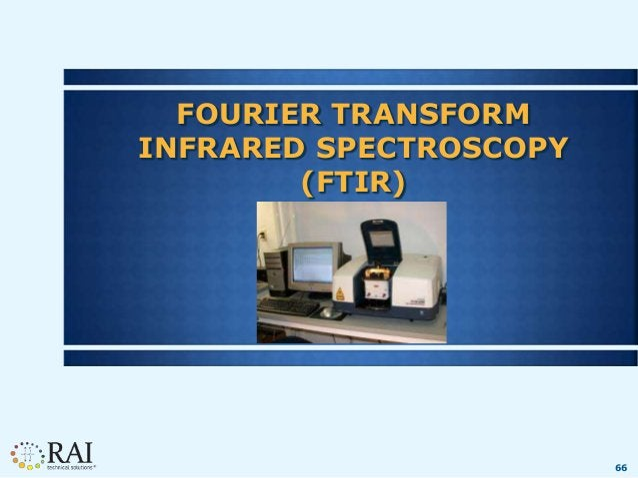 66 FOURIER TRANSFORM INFRARED SPECTROSCOPY (FTIR)