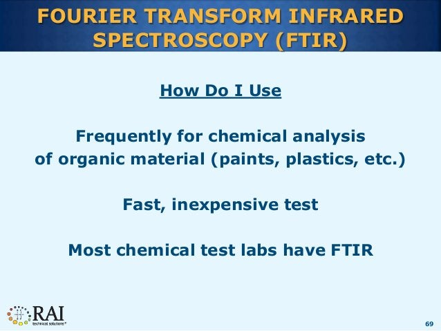 69 FOURIER TRANSFORM INFRARED SPECTROSCOPY (FTIR) How Do I Use Frequently for chemical analysis of organic material (paint...