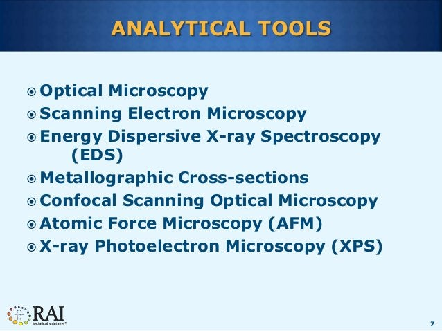 7 ANALYTICAL TOOLS  Optical Microscopy  Scanning Electron Microscopy  Energy Dispersive X-ray Spectroscopy (EDS)  Meta...