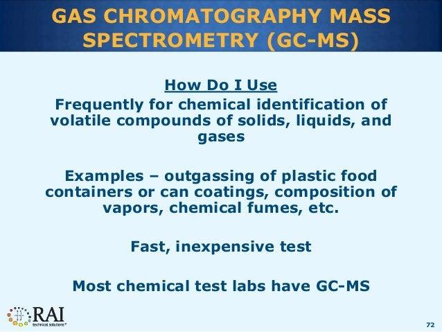 72 GAS CHROMATOGRAPHY MASS SPECTROMETRY (GC-MS) How Do I Use Frequently for chemical identification of volatile compounds ...